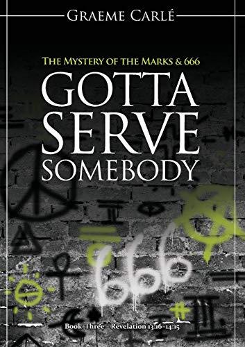 Gotta Serve Somebody: The Mystery of the Marks & 666 (Revelation 12)