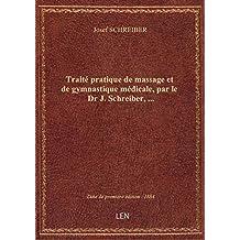 Traité pratique de massage et de gymnastique médicale, par le Dr J. Schreiber,...