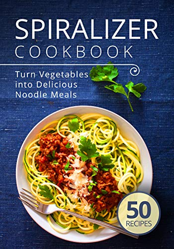 Spiralizer Cookbook: Turn Vegetables into Delicious Noodle Meals (spiralize it Book 1) (English Edition)