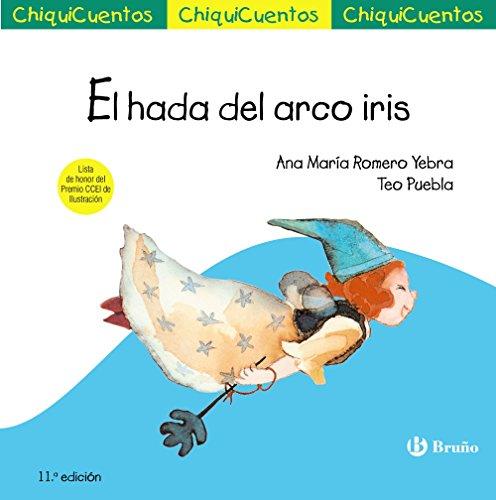 El Hada Del Arco Iris (Castellano - A Partir De 3 Años - Cuentos - Chiquicuentos)