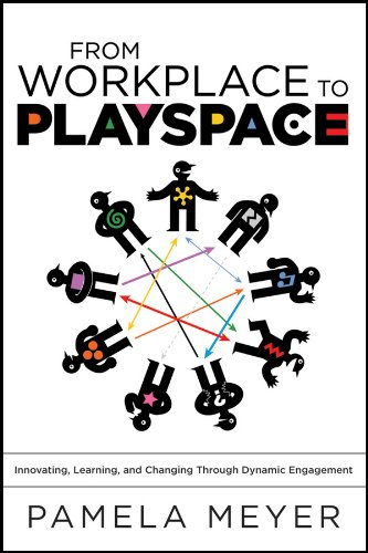 From Workplace to Playspace: Innovating, Learning and Changing Through Dynamic Engagement (English Edition)