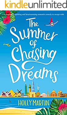 The Summer of Chasing Dreams: A gorgeously uplifting and heartwarming romantic comedy to escape with