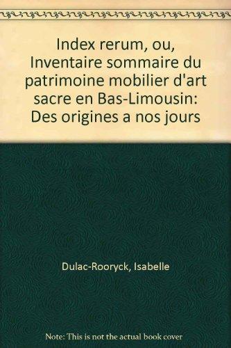 Index rerum ou Inventaire sommaire du patrimoine mobilier d'art sacré en Bas-Limousin des origines à nos jours : établi en 1989-1990 par Isabelle Dulac-Rooryck