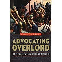 Advocating Overlord: The D-Day Strategy and the Atomic Bomb