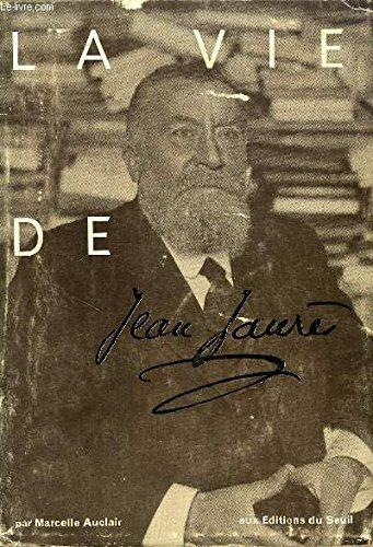 Marcelle Auclair. La Vie de Jean Jaurès : Ou la France d'avant 1914