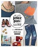 Ne les jetez pas ! : 10 tutos pour tout réparer et upcycler : DIY zéro déchet / Amandine du blog Les yeux en amande   Amandine (19..-....) - créatrice d'objets. Auteur