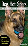 The Dog Owner's Home Hot Spot First Aid Companion for Dogs: Dog Hot Spots - How to Manage, Treat & Prevent Hot Spots in Dogs