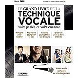 Le grand livre de la technique vocale: Voix parlée et voix chantée - Principe pour respirer, techniques pour poser sa voix, conseils pour rythmer son discours, exercices pour se faire entendre
