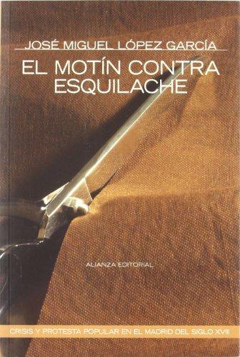 El motín contra Esquilache: Crisis y protesta popular en el Madrid del siglo XVIII (Alianza Ensayo) por José Miguel López García
