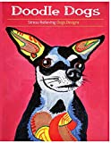 Doodle Dogs: Coloring Books for grownups Featuring Over 30 Stress Relieving Dogs Designs