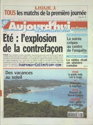 AUJOURD'HUI EN FRANCE [No 983] du 08/08/2004 - ETE - L'EXPLOSION DE LA CONTREFACON - DRAME DE LESCHERAINES - LA SOIREE CREPES AU CENTRE DE L'ENQUETE - DES VACANCES AU SOLEIL - OTAGE DECAPITE - LA VIDEO ETAIT UN SINISTRE CANULAR - LES SPORTS