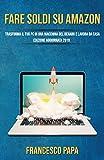 Fare Soldi su Amazon: Trasforma il tuo PC in una Macchina del Denaro e Lavora da Casa | Edizione Aggiornata 2019