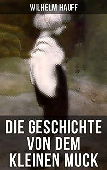 Die Geschichte von dem kleinen Muck: Ein orientalisches Märchen (German Edition) by [Hauff, Wilhelm]