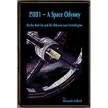 2001 – A Space Odyssey: Stanley Kubrick und die Odyssee zum Unbedingten (Phantastische Universen in Buch und Film)