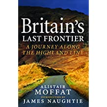 Scotland's Last Frontier: A Journey Along the Highland Line
