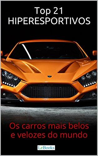 Top 21 Hiperesportivos: Os carros mais belos e velozes do mundo (Portuguese Edition) por Edições Lebooks