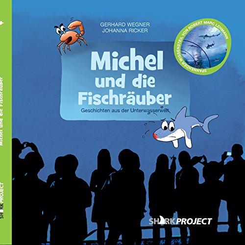 Michel und die Fischräuber (Michel, der kleine Weiße Hai / Geschichten aus der Unterwasserwelt)