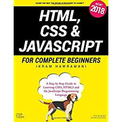HTML, CSS & JavaScript for Complete Beginners: A Step by Step Guide to Learning HTML5, CSS3 and the JavaScript Programming Language