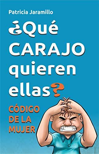 ¿Qué CARAJO quieren ellas?: Código de la Mujer por Patricia Jaramillo