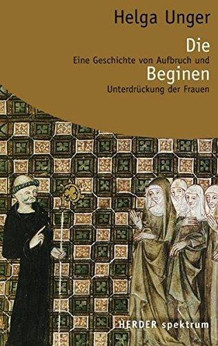 Die Beginen: Eine Geschichte von Aufbruch und Unterdrückung der Frauen (Herder Spektrum)