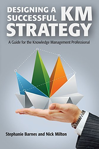 Designing a Successful KM Strategy: A Guide for the Knowledge Management Professional by Stephanie Barnes, Nick Milton (2014) Paperback