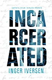 Incarcerated: Letters from Inmate 92510 (Katie and Logan)
