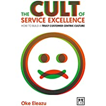 The Cult of Customer Excellence: How to Build a Truly Customer-Centric Culture