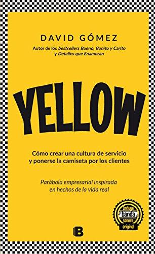 Yellow. Cómo crear una cultura de servicio y ponerse la camiseta por los clientes: Parábola empresarial inspirada en hechos de la vida real. por David Gomez Gomez