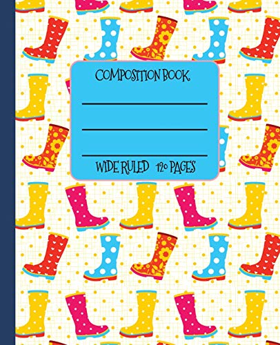 Wide Ruled Composition Book: Splash in the puddles! Cheerful rain boots themed notebook will keep your spirits up at school, work, or home! Wonderful ... rain! (Wellies Composition Notebook, Band 2) Mode Wellies