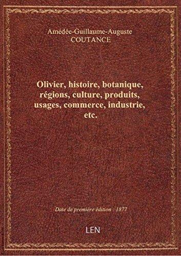 Olivier, histoire, botanique, régions, culture, produits, usages, commerce, industrie, etc.