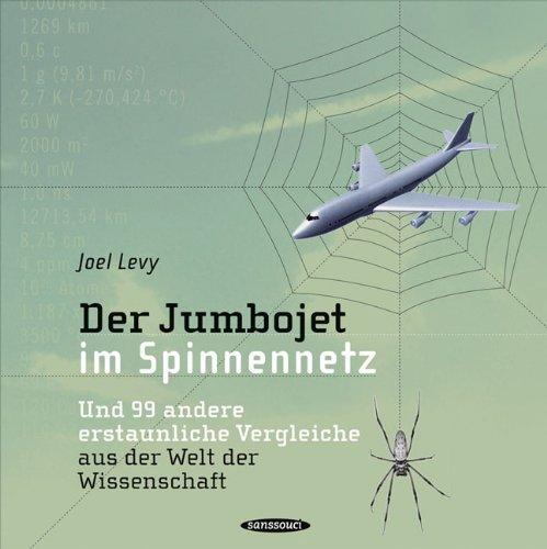 Der Jumbojet im Spinnennetz: Und 99 andere erstaunliche Vergleiche aus der Welt der Wissenschaft
