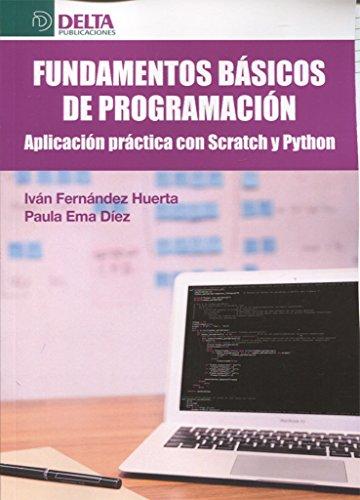 FUNDAMENTOS BÁSICOS DE PROGRAMACIÓN: Aplicación Práctica con scratch y phyton por Iván Fernández Huerta