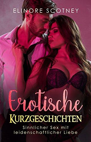 Erotische Kurzgeschichten: Sinnlicher Sex mit leidenschaftlicher Liebe