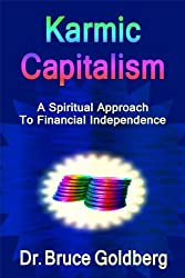 Karmic Capitalism: A Spiritual Approach to Financial Independence by Dr. Bruce Goldberg (2012-06-10)