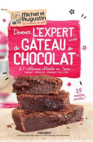 Devenez l'expert mondial du gâteau au chocolat: La 1ère référence officielle sur Terre -Fondant - Mousseux - Croquant - Moelleux par Michel & Augustin