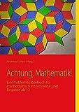 Achtung, Mathematik!: Ein Probleml(o)esebuch für mathematisch Interessierte und Begabte ab 12