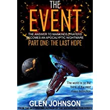 The Event: The Answer to Mankind's Prayers Becomes an Apocalyptic Nightmare. Part One: The Last Hope.