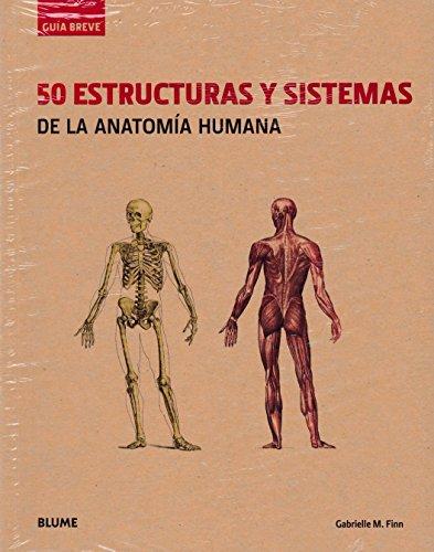 50 estructuras y sistemas de la antomía humana (Guía breve rústica) por Grabielle M. Finn