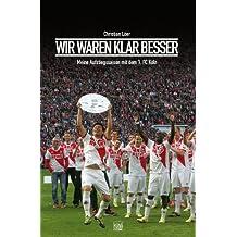 Wir waren klar besser!: Meine Aufstiegssaison mit dem 1. FC Köln