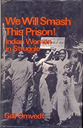 We Will Smash This Prison!: Indian Women in Struggle