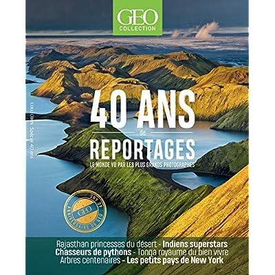40 ans de reportages - Le monde vue par les plus grands photographes - GEO Collection