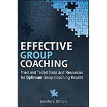 Effective Group Coaching: Tried and Tested Tools and Resources for Optimum Group Coaching Skills