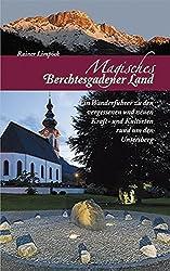 Magisches Berchtesgadener Land: Ein Wanderführer zu den vergessenen und neuen Kraft- und Kultorten rund um den Untersberg
