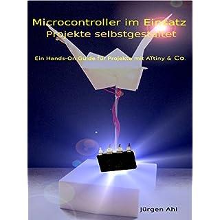 Microcontroller im Einsatz: Ein Hands-On Guide für Projekte mit ATtiny & Co.