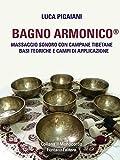 Bagno Armonico® - Massaggio sonoro con campane tibetane: Basi teoriche e campi di applicazione (Il Monocordo Vol. 1)