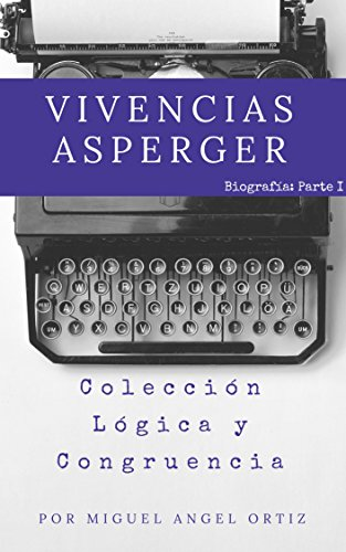 Vivencias Asperger: Colección Lógica y Congruencia por Miguel Angel Ortiz