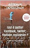 Réseaux (a)sociaux : Faut-il quitter Facebook, Twitter, YouTube, Instagram ?