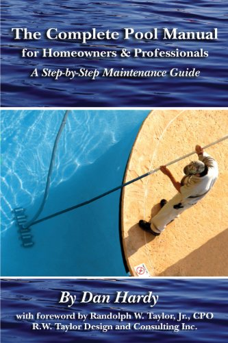 The Complete Pool Manual for Homeowners and Professionals: A Step-by-Step Maintenance guide (English Edition)