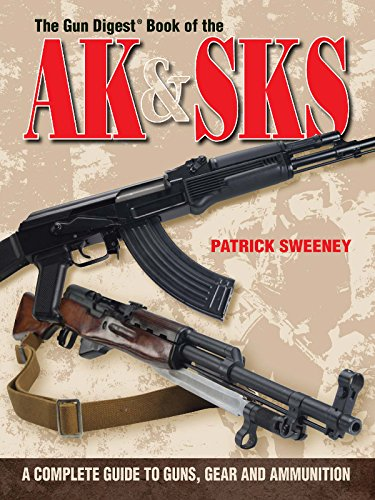 The Gun Digest Book of the AK & SKS: A Complete Guide to Guns, Gear and Ammunition (Gun Digest Book Of...) (English Edition) (47 Ak Target)