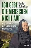 Ich gebe die Menschen nicht auf: Afghanistan, ein Land ohne Hoffnung?